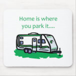 Home is where you park it. mousepads