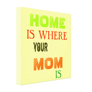 Home is Where Your Mom Is Canvas Print