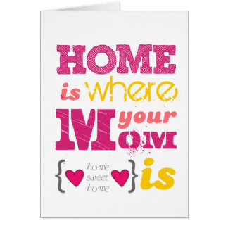 Home is where your mom is card