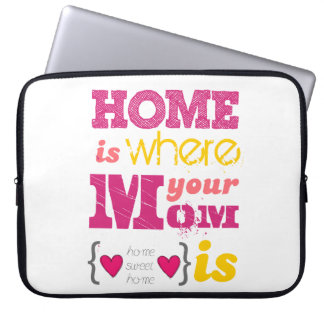 Home is where your mom is computer sleeve