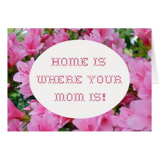 Home is where your Mom is. Greeting Card