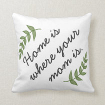 Home is where your mom is mother's day gift modern throw pillow