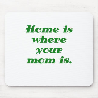 Home is Where your Mom is Mouse Pad