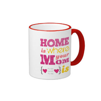 Home is where your mom is coffee mugs
