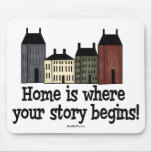 Home Is Where Your Story Begins! Mouse Mats