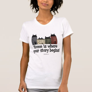 Home Is Where Your Story Begins! Tshirt
