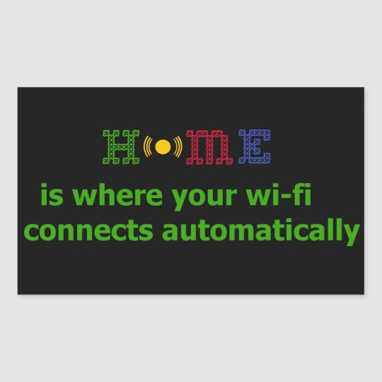 Home is where your wi-fi connects automatically rectangular sticker