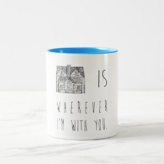 Home Is Wherever I'm With You Mug