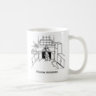 Home-Moanership, Home moaner. Coffee Mug