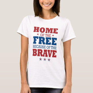 home of the free becase of the brave T-Shirt