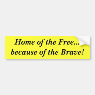 Home of the Free...because of the Brave! Car Bumper Sticker