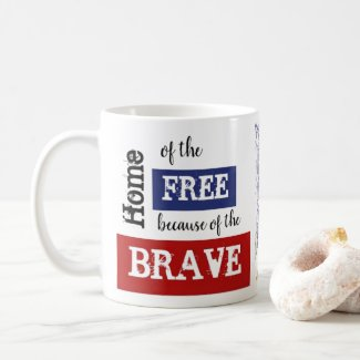 """""""Home of the Free because of the Brave"""" coffee mug"""