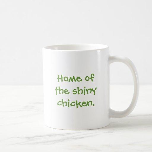 Home of the shiny chicken. mug