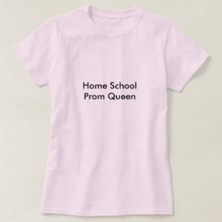 Home School Prom Queen T-Shirt