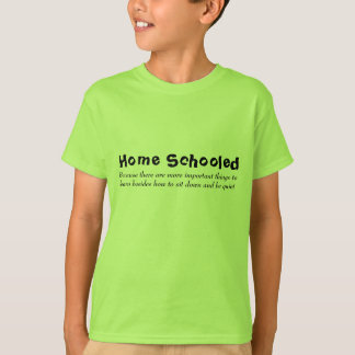 Home Schooled, Because there are more important... T-Shirt