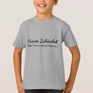 Home Schooled - Yes, I Can Write in Cursive T-Shirt