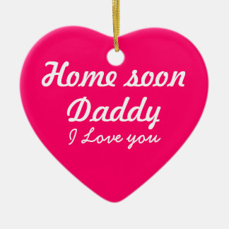 Home soon Daddy Heart shaped ceramic ornament