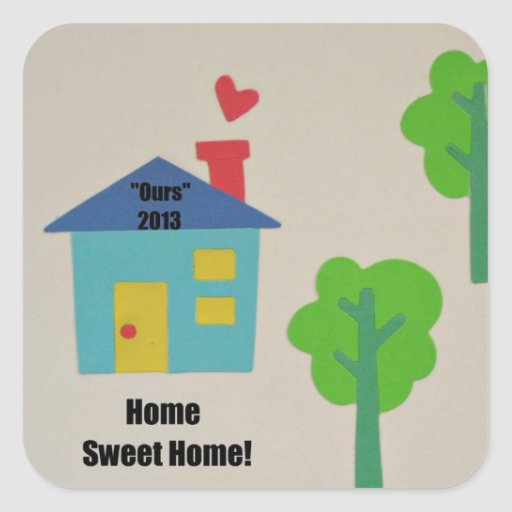 """Home Sweet Home """"Ours"""" 2013 Square Sticker"""