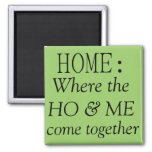 Home: where the ho & me come together 2 inch square magnet