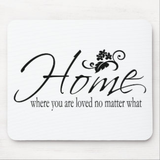 Home - Where You Are Loved No Matter What Mouse Pad
