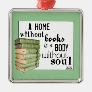 Home without Books = Body without soul Metal Ornament