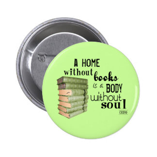 Home without Books = Body without soul Pinback Button