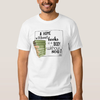 Home without Books = Body without soul T Shirt
