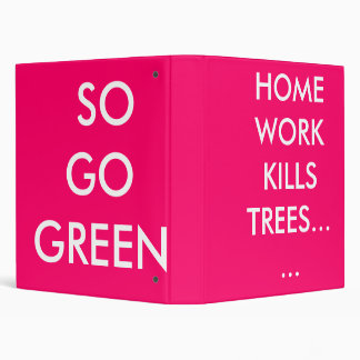HOME WORK KILLS TREES......,  SO GO GREEN 3 RING BINDER