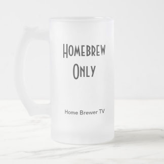 Homebrew Only, Home Brewer TV Frosted Glass Beer Mug