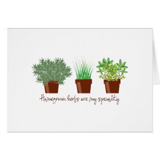 Homegrown Herbs Are My Speciality Greeting Card