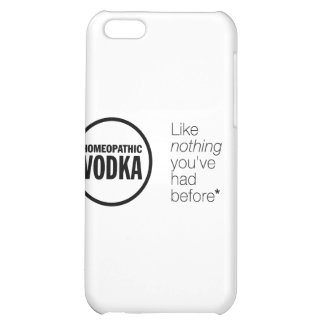Homeopathic Vodka - Like Nothing You've Had Before iPhone 5C Case