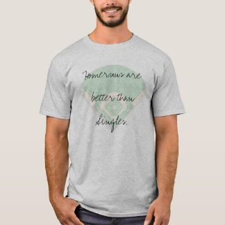 Homeruns are better than singles T-Shirt
