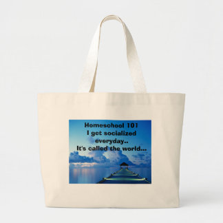 Homeschool 101I get socialized everyday..It's c... Large Tote Bag