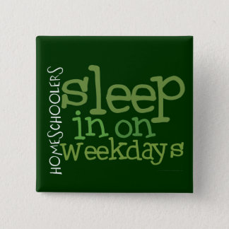 Homeschool button: Sleep in Pinback Button
