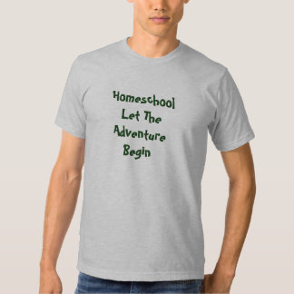 Homeschool Let The Adventure Begin T Shirt