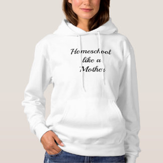 Homeschool Like A Mother Sweatshirt