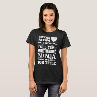 Homeschool Mom Full Time Multitasking Ninja Job T-Shirt