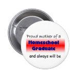Homeschooled Graduate's Mom Pinback Button