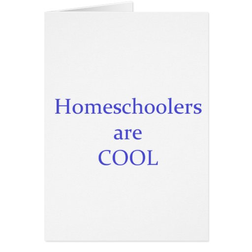 Homeschoolers are Cool Card