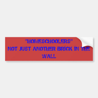 """HOMESCHOOLERS""NOT JUST ANOTHER BRICK IN THE WALL BUMPER STICKER"