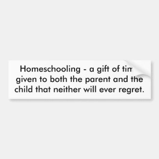 Homeschooling - a gift of time given to both th... bumper sticker