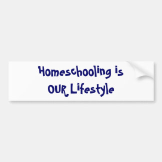 Homeschooling is OUR Lifestyle Bumper Sticker