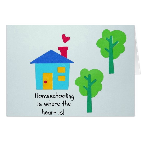 Homeschooling is where the heart is! card