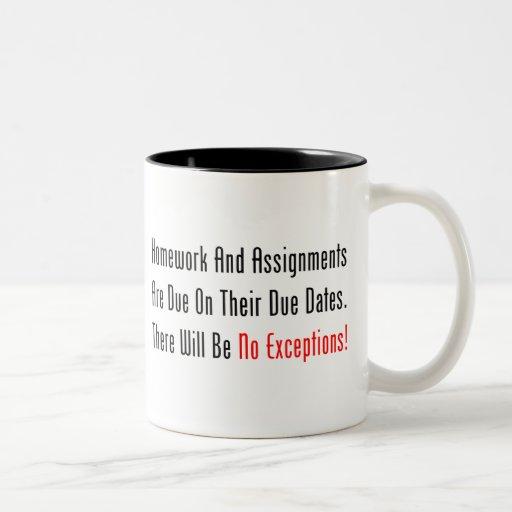 Homework And Assignments Are Due Mug