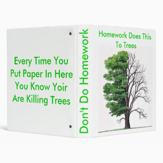 Homework Does This To Trees 3 Ring Binder