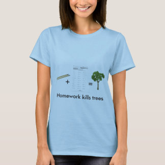 Homework kills trees (womens) T-Shirt