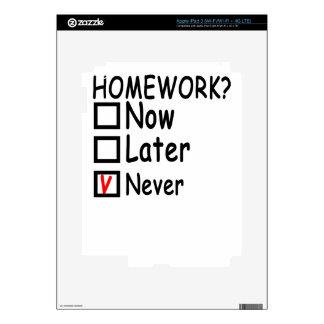 Homework Never T-Shirts . iPad 3 Decals