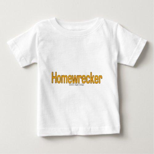 Homewrecker Baby T_Shirt