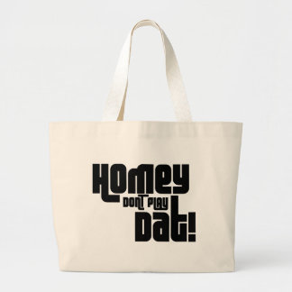 Homey Don't Play Dat! Tote Bags