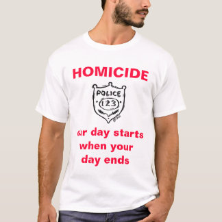 HOMICIDE, our day starts when your... T-Shirt